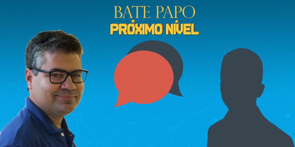 Participe do Bate papo no Próximo Nível com Gustavo Freitas e convidados