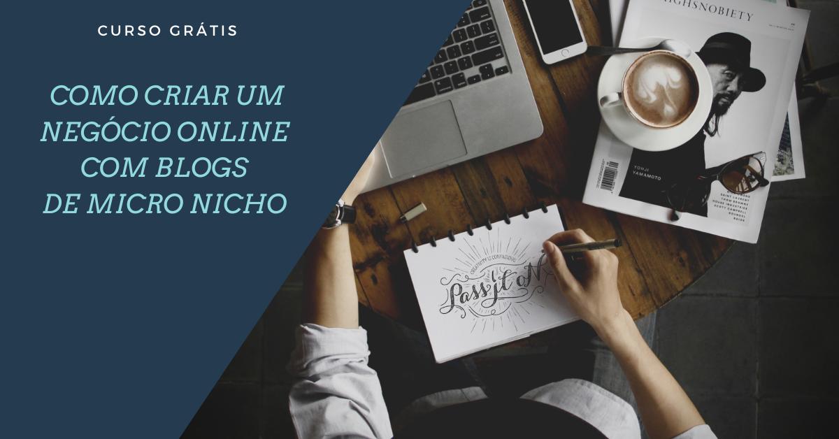 Como Criar um Negócio Online com Blogs de Micro Nicho (Curso Grátis)